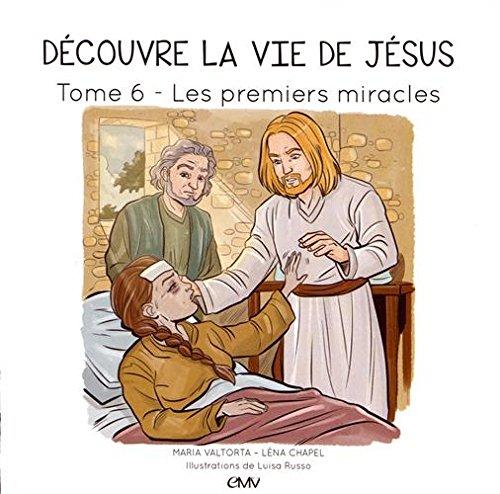 Découvre la vie de Jésus T6 : Les premiers miracles par Maria Valtorta