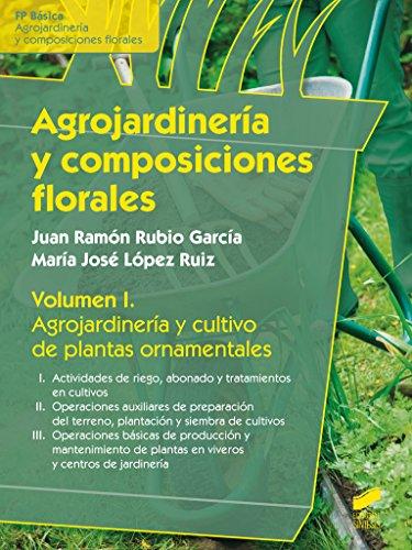 Agrojardinería y composiciones florales. Volumen 1 (Agraria)