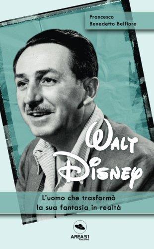 Walt Disney. L'uomo che trasformò i suoi sogni in realtà