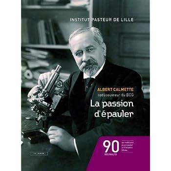 La passion d'épauler : Albert Calmette codécouvreur du BCG