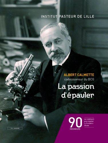 La passion d'pauler : Albert Calmette codcouvreur du BCG