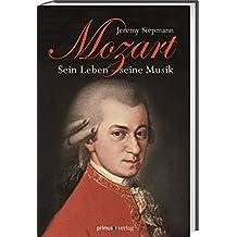 Mozart: Sein Leben, seine Musik
