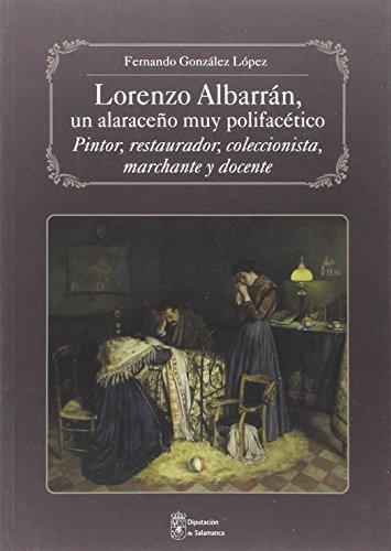 LORENZO ALBARRAN, UN ALARACEÑO MUY POLIFACETICO: PINTOR, RESTAURADOR, COLECCIONISTA, MARCHANTE Y DOCENTE (SERIE ARTE)