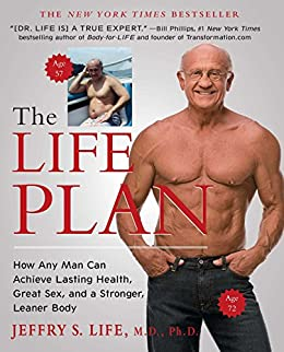 The Life Plan: How Any Man Can Achieve Lasting Health, Great Sex, and a Stronger, Leaner Body (English Edition) de [Life, Jeffry S.]