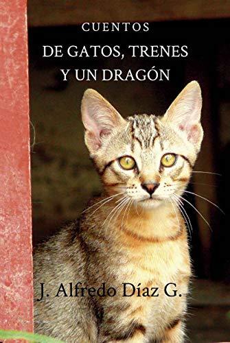 De gatos, trenes y un dragón eBook: J Alfredo Diaz Garcia: Amazon ...