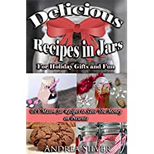 Delicious Recipes in Jars for Holiday Gifts and Fun: DIY Mason Jar Recipes to Save You Money on Presents (Andrea Silver DIY Books Book 1) (English Edition)