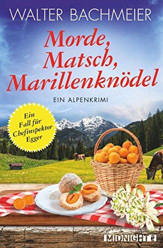 Morde, Matsch, Marillenknödel: Ein Alpenkrimi (Ein-Kommissar-Egger-Krimi 4) von [Bachmeier, Walter]