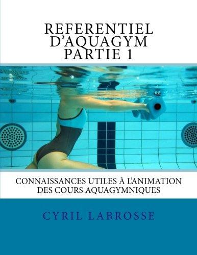 Referentiel d'aquagym partie 1: Connaissances utiles à l'animation des cours aquagymniques