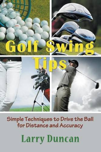 Golf Swing Tips: Simple Techniques to Drive the Ball for Distance and Accuracy por Larry Duncan