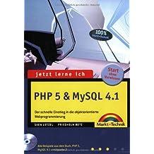 Jetzt lerne ich PHP 5 & MySQL 4.1: Der schnelle Einstieg in die objektorientierte Webprogrammierung