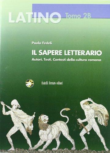 Latino. Il sapere letterario. Vol. 2B: Dal principato di Augusto ad Ovidio. Con espansione online. Per i Licei e gli Ist. magistrali