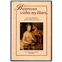 Bittersweet Within My Heart: The Love Poems of Mary, Queen of Scots