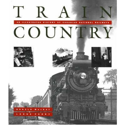 -train-country-an-illustrated-history-of-canadian-national-railways-by-perry-lorneauthorpaperback