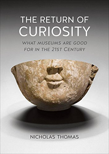 The Return of Curiosity: What Museums are Good for in the Twenty-First Century por Nicholas Thomas