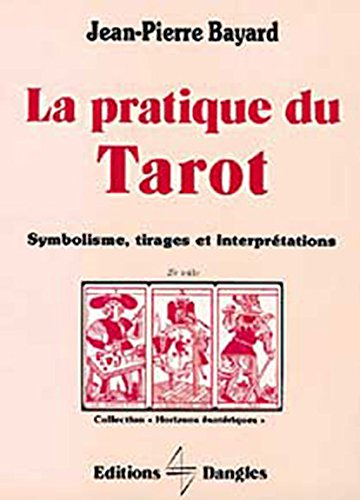 La Pratique du tarot : Symbolisme, tirages et interprtations