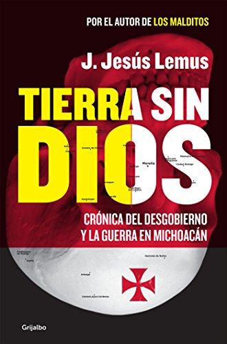 Descargar Libro Tierra sin Dios: Crónica del desgobierno y la guerra en Michoacán de J. Jesús Lemus