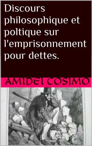 Discours philosophique et poltique sur l'emprisonnement pour dettes. par Amidei Cosimo