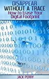 Disappear Without a Trace: How to Erase Your Digital Footprint