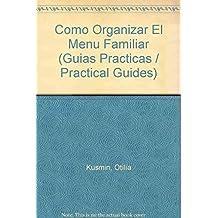 Como Organizar El Menu Familiar/How to organize the family menu (Guias Practicas/Practical Guides)