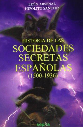 Historia De Las Sociedades Secretas Españolas. 1500-1936 (Cara Oculta) por León Arsenal