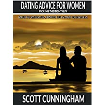 Dating Advice for Women :  Picking  the right  Guy: Guide to dating men,Finding the man of your Dreams (Picking  the Right  Guy Guide to Dating Men, Finding ... and Keeping Him Book 1) (English Edition)