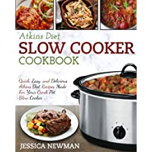 Atkins Diet Slow Cooker Cookbook: Quick, Easy, and Delicious Atkins Diet Recipes Made For Your Crock Pot Slow Cooker
