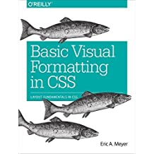 Basic Visual Formatting in CSS: Layout Fundamentals in CSS by Eric A. Meyer (2015-08-27)