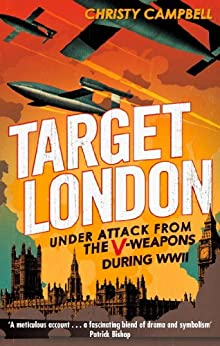 Target London: Under attack from the V-weapons during WWII by [Campbell, Christy]