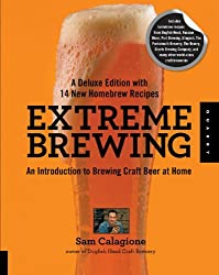 Extreme Brewing, A Deluxe Edition with 14 New Homebrew Recipes: An Introduction to Brewing Craft Beer at Home