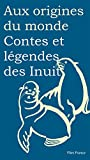 Contes et légendes des Inuit (Aux origines du monde t. 17) (French Edition)