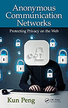 Anonymous Communication Networks: Protecting Privacy on the Web par [Peng, Kun]