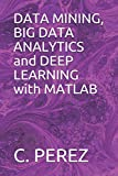 DATA MINING, BIG DATA ANALYTICS and DEEP LEARNING with MATLAB