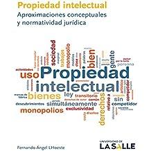 Propiedad intelectual: Aproximaciones conceptuales y normatividad jurídica (Spanish Edition)