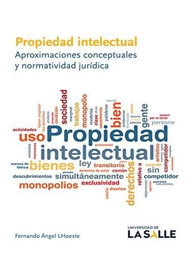 Propiedad intelectual: Aproximaciones conceptuales y normatividad jurídica por Fernando Ángel Lhoeste