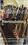 Remodeling: The Definitive Guide To Garage Remodeling (English Edition)