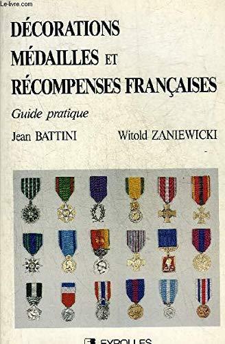 Décorations médailles et récompenses françaises - guide pratique par Jean Battini, Witold Zaniewicki