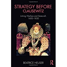 Strategy Before Clausewitz: Linking Warfare and Statecraft, 1400-1830 (Cass Military Studies)