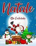 Natale da Colorare: 55 Pagine da Colorare di Natale - Libro da Colorare Bambini - Natale Libri Bambini - Natale Regali Bambini - Libri da Colorare e Dipingere