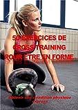 50 EXERCICES DE CROSS-TRAINING POUR ETRE EN FORME: Obtenir une condition physique express.