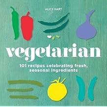 Vegetarian: 101 vegetarian recipes celebrating fresh, seasonal ingredients
