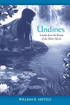Undines: Lessons from the Realm of the Water Spirits by [Mistele, William R.]