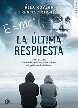 La Última Respuesta: Una novela fascinante sobre la fuerza más poderosa del universo (Spanish Edition)
