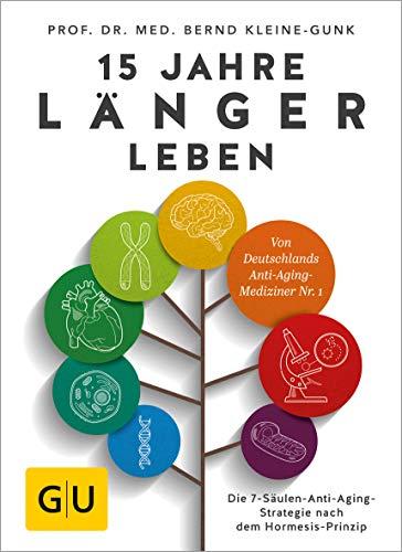 15 Jahre länger leben: Die 7-Säulen-Anti-Aging-Strategie nach dem Hormesis-Prinzip (GU Einzeltitel Gesundheit/Alternativheilkunde) - Jahre Leben