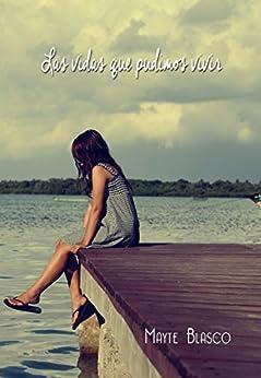 Las vidas que pudimos vivir (Spanish Edition) by [Blasco, Mayte]