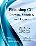 Photoshop CC - Drawing, Selection, And Layers: Supports CS6, CC, and Mac CS6