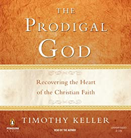 The Prodigal God: Recovering the Heart of the Christian Faith de [Keller, Timothy]