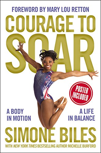 Courage to Soar: A Body in Motion, A Life in Balance por Simone Biles