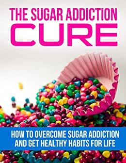 The Sugar Addiction Cure - How to Overcome Sugar Addiction and Get Healthy Habits for Life (Addiction Recovery, Addictions, Sugar Detox, Sugar Busters, ... Overeating, Binge Eating,) (English Edition) de [Johnson, Kenny]
