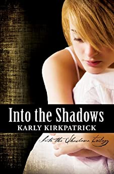 Into the Shadows (Book 1 of the Into the Shadows Trilogy) (English Edition) di [Kirkpatrick, Karly]