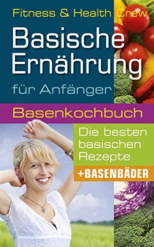 Basische Ernährung für Anfänger: Wie Sie mit unserem Basenkochbuch mühelos Entgiften und Entschlacken und Ihren Basenhaushalt ins Gleichgewicht bringen! - Säure-auge